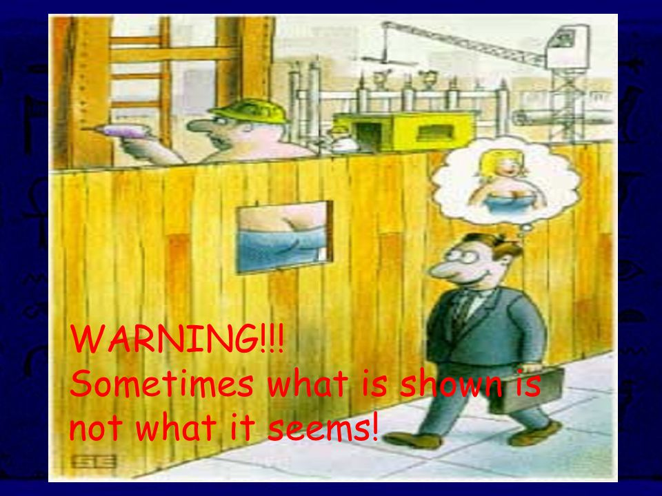 WARNING!!! Sometimes what is shown is not what it seems!
