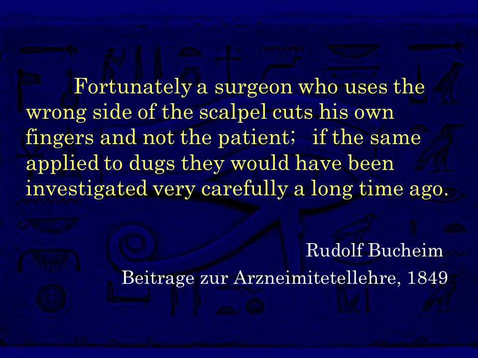 Fortunately a surgeon who uses the wrong side of the scalpel cuts his own fingers and not the patient; if the same applied to dugs they would have been investigated very carefully a long time ago.