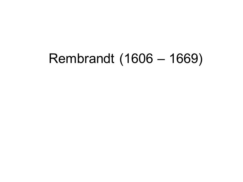 Rembrandt (1606 – 1669)