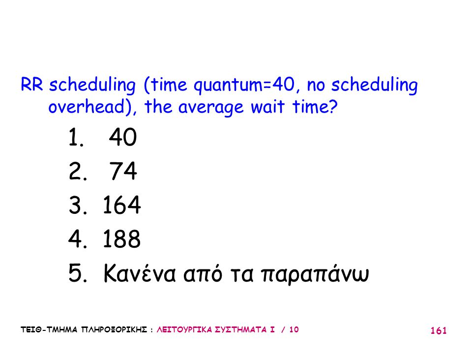 RR scheduling (time quantum=40, no scheduling overhead), the average wait time