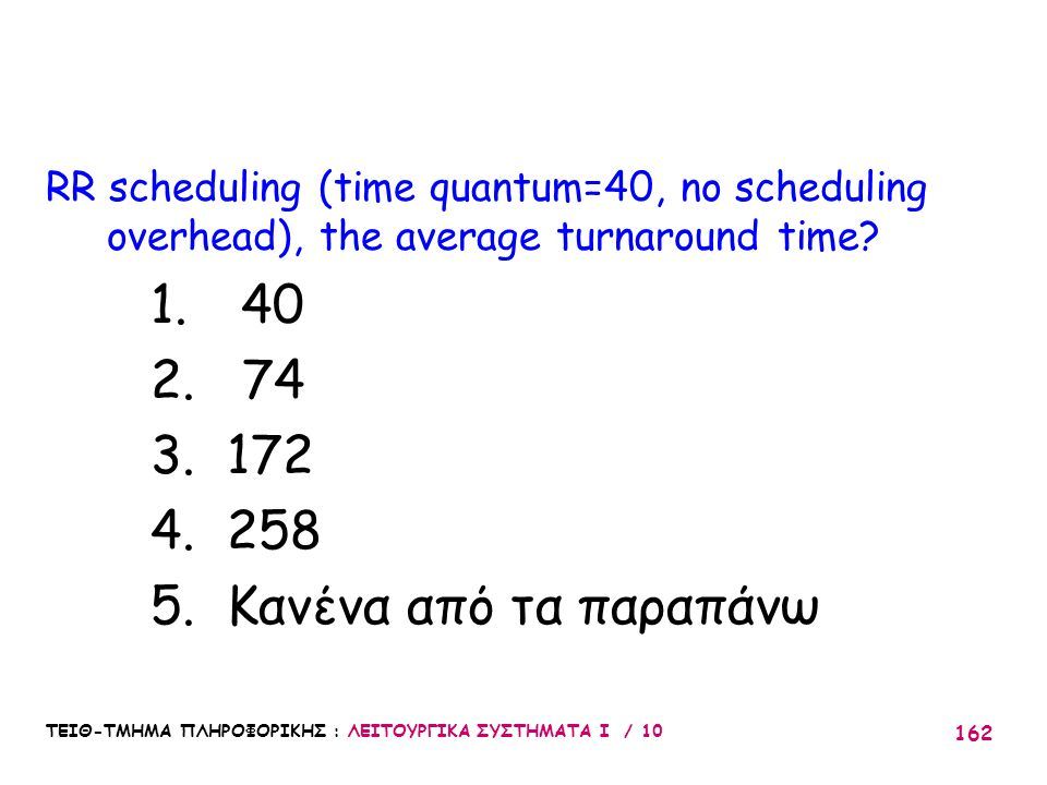 RR scheduling (time quantum=40, no scheduling overhead), the average turnaround time