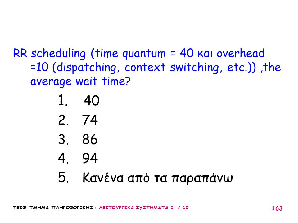RR scheduling (time quantum = 40 και overhead =10 (dispatching, context switching, etc.)) ,the average wait time
