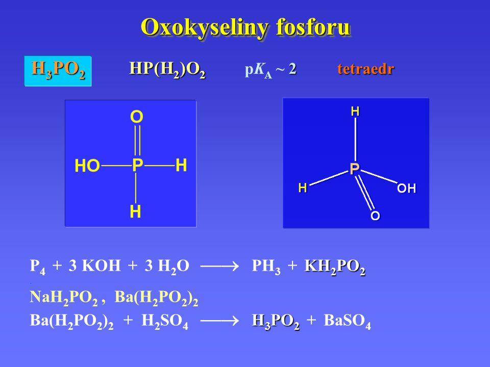 Oxokyseliny fosforu H3PO2 HP(H2)O2 pKA ~ 2 tetraedr