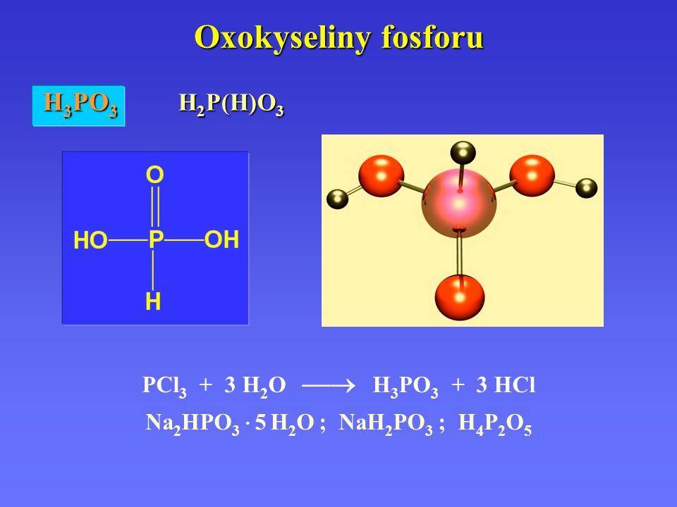 Oxokyseliny fosforu H3PO3 H2P(H)O3 PCl3 + 3 H2O  H3PO3 + 3 HCl