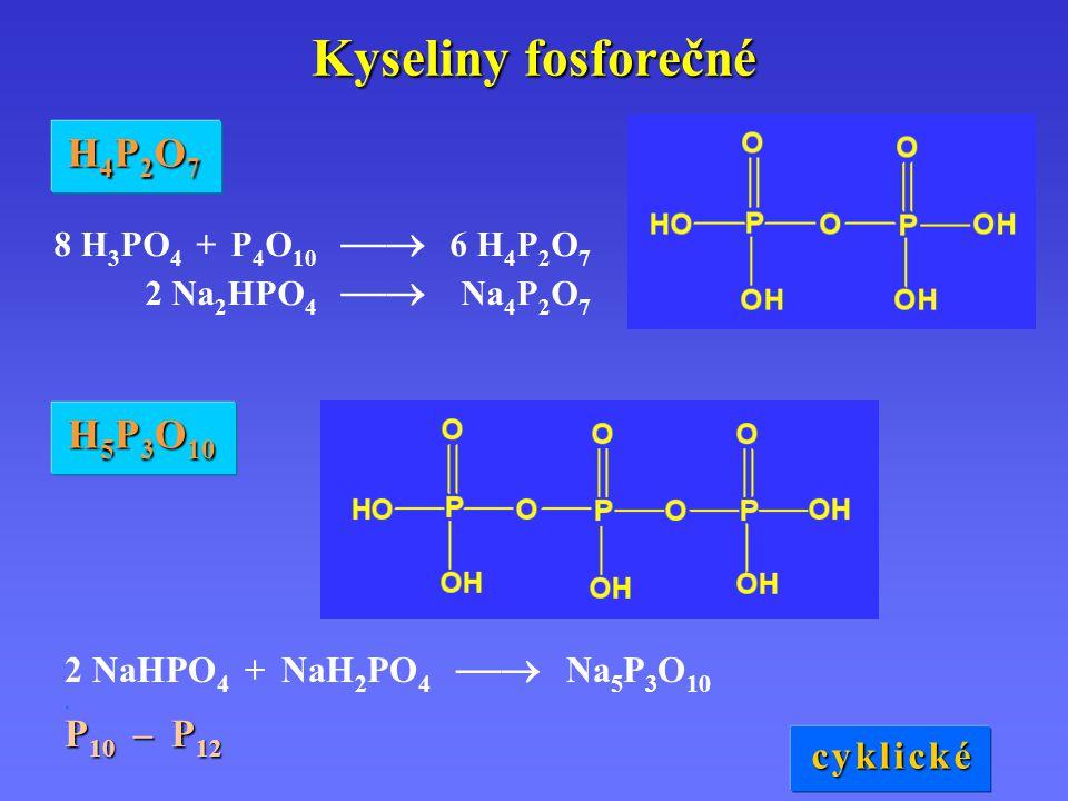 Kyseliny fosforečné H4P2O7 H5P3O10 P10 – P12 c y k l i c k é