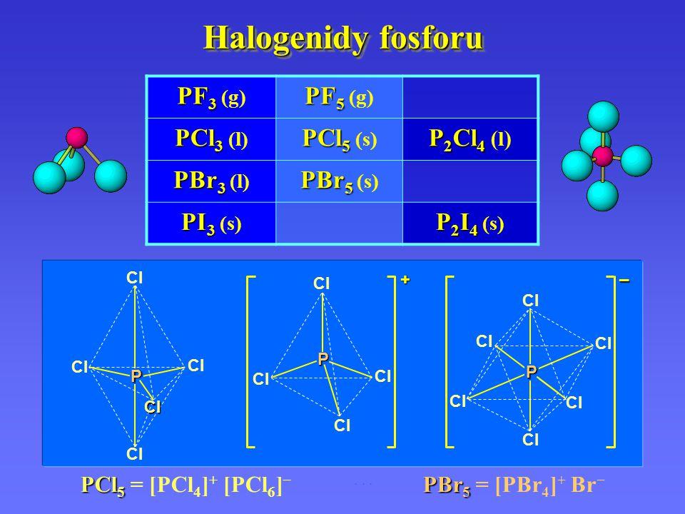 Halogenidy fosforu PF3 (g) PF5 (g) PCl3 (l) PCl5 (s) P2Cl4 (l)