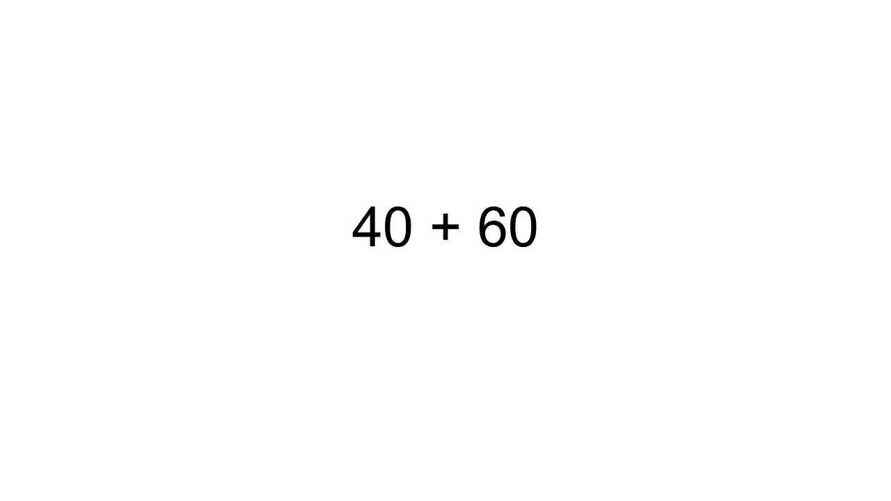 40 + 60