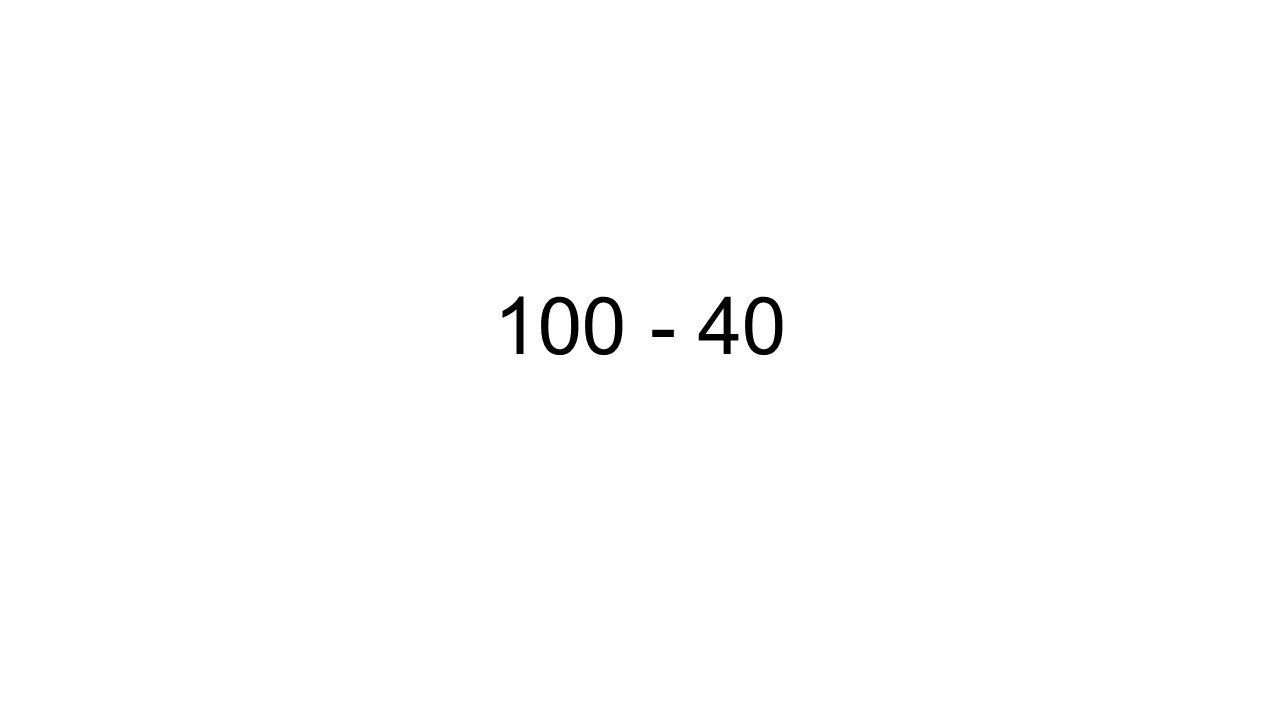 100 - 40