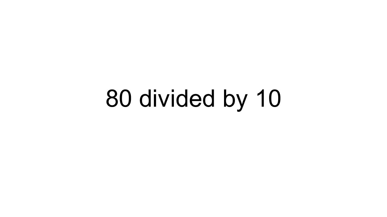 80 divided by 10