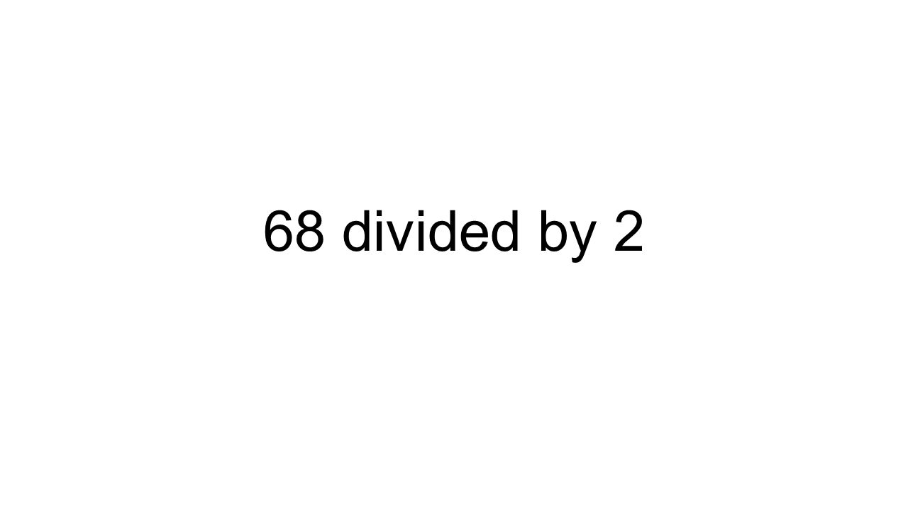 68 divided by 2