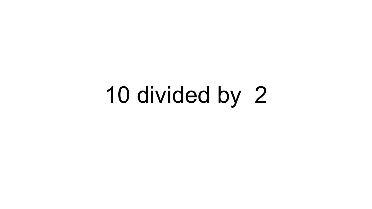 10 divided by 2