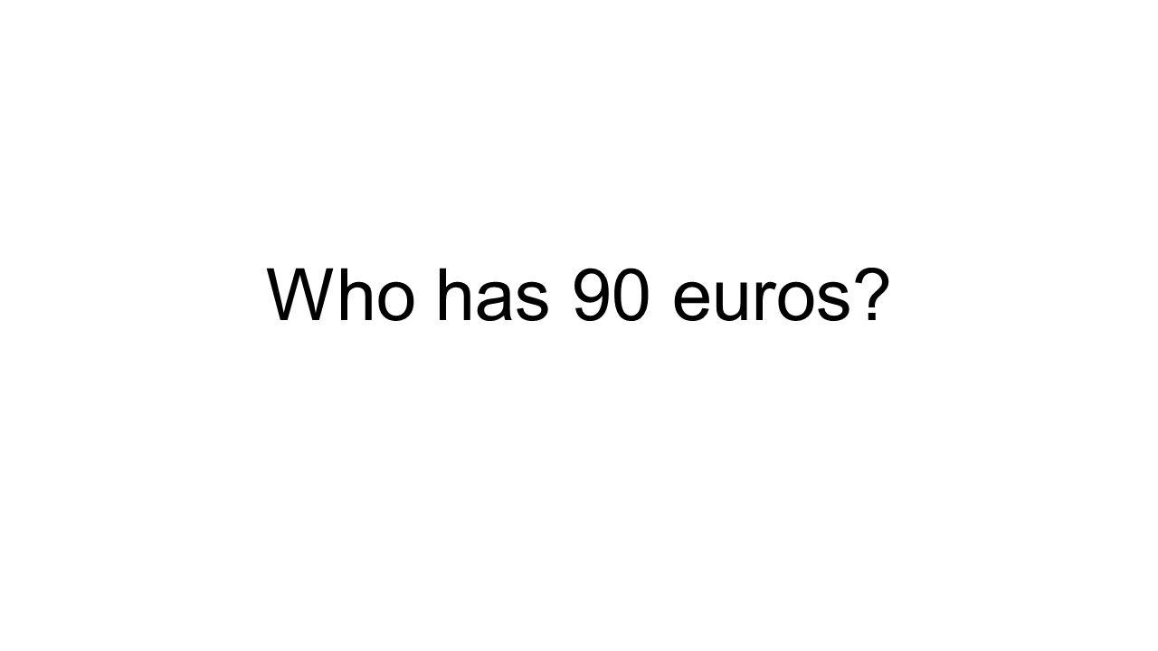 Who has 90 euros