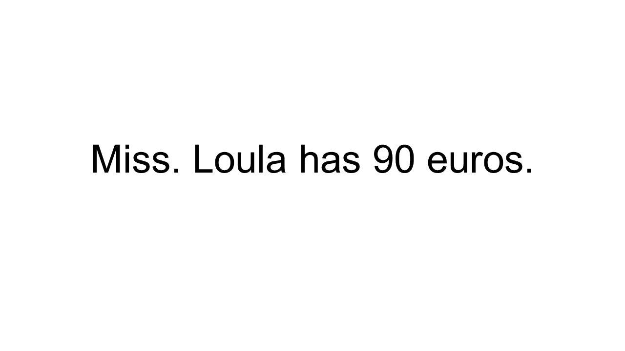 Miss. Loula has 90 euros.