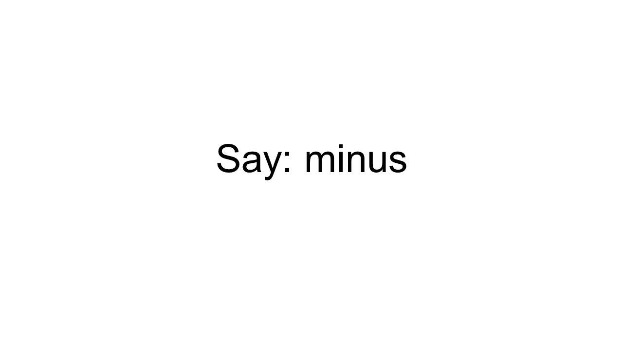 Say: minus