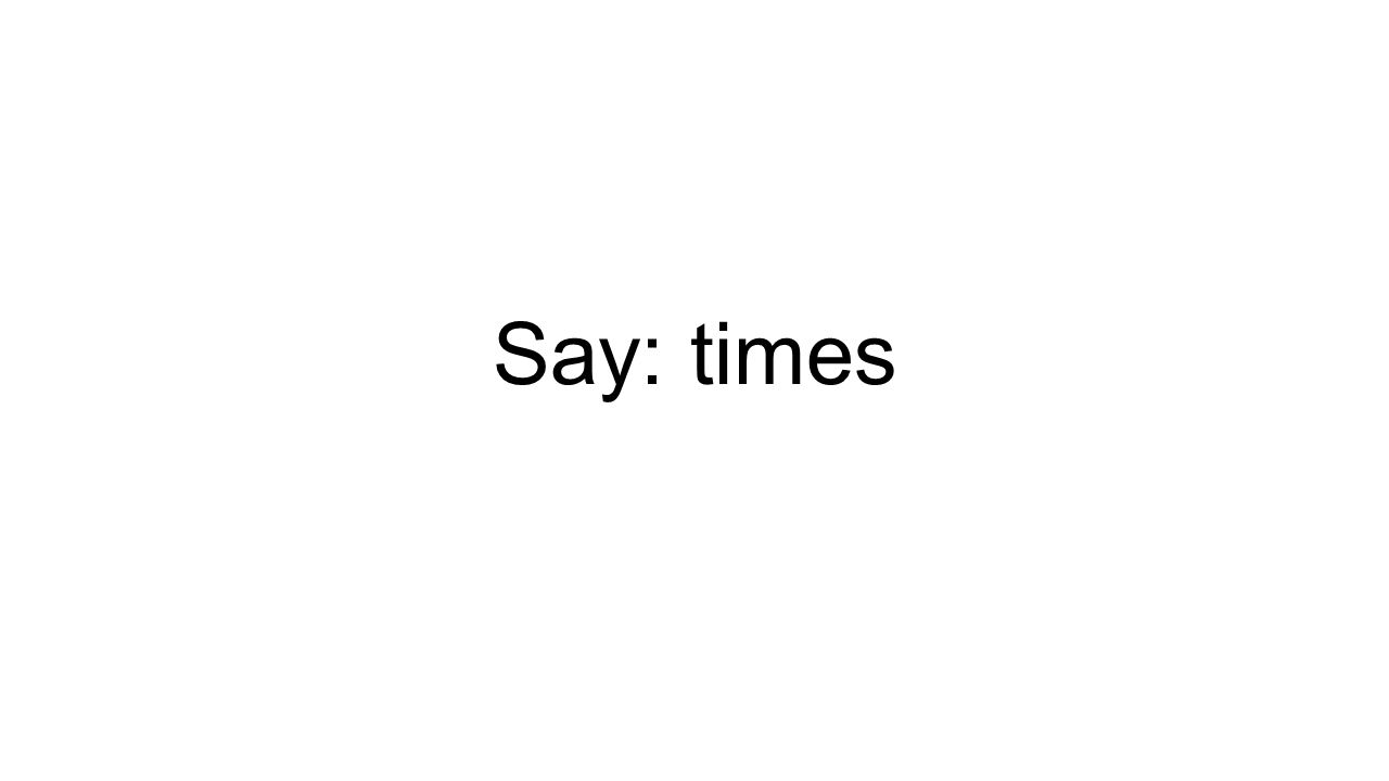 Say: times