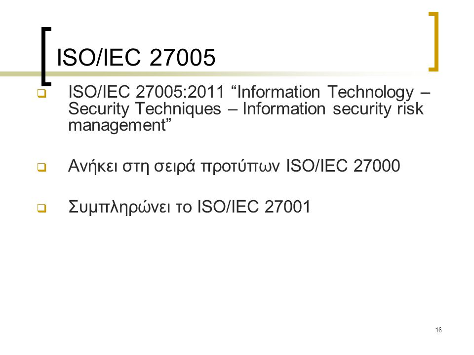 ISO/IEC 27005 ISO/IEC 27005:2011 Information Technology – Security Techniques – Information security risk management