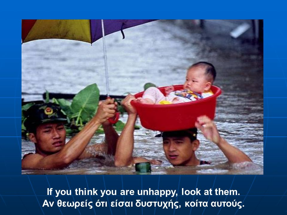 If you think you are unhappy, look at them.