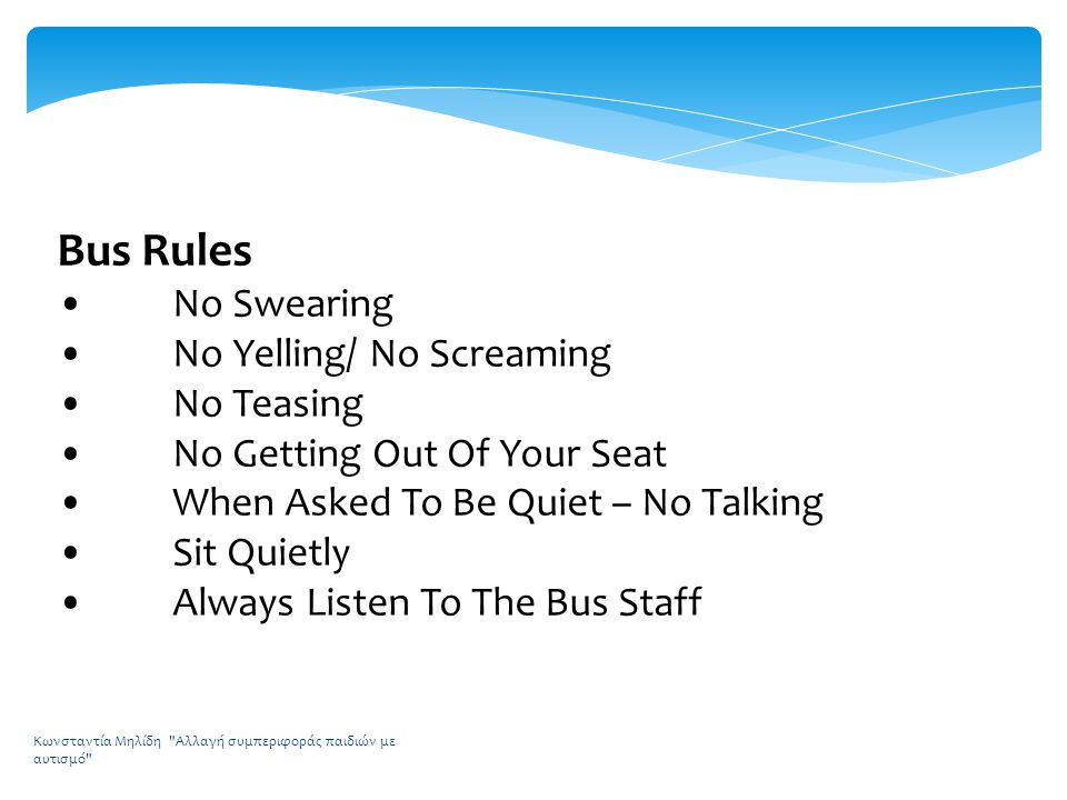 Bus Rules • No Swearing • No Yelling/ No Screaming • No Teasing