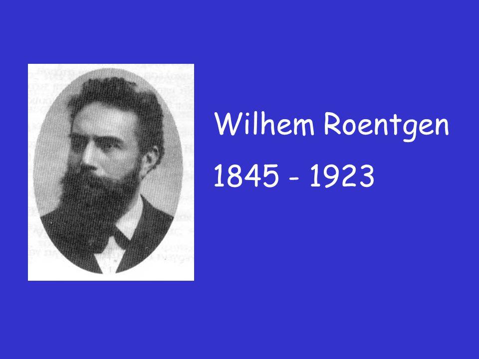 Wilhem Roentgen 1845 - 1923