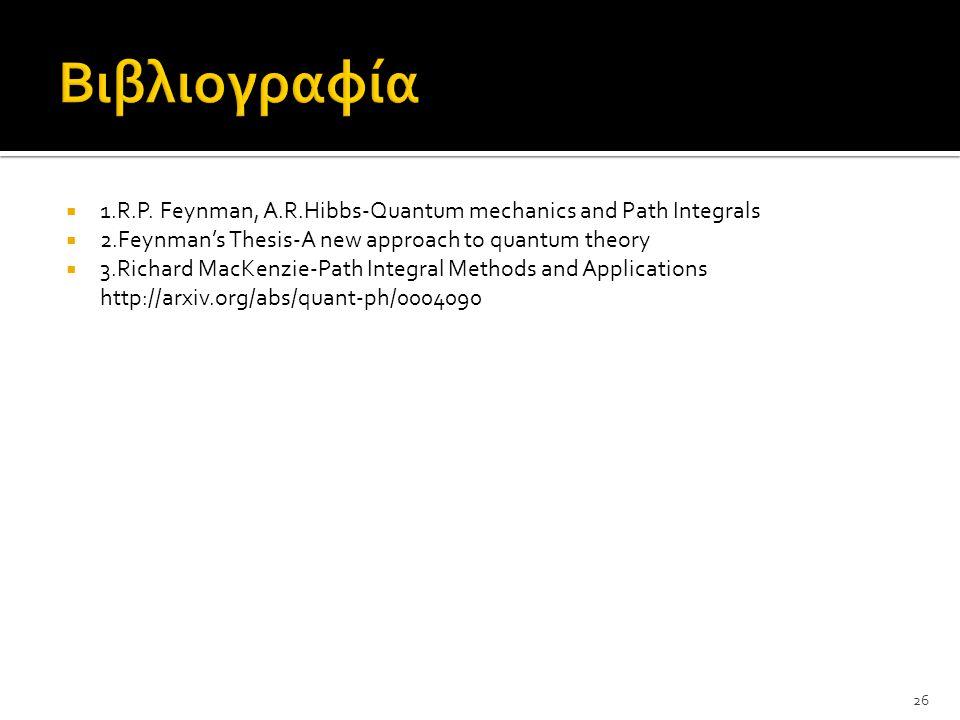 Βιβλιογραφία 1.R.P. Feynman, A.R.Hibbs-Quantum mechanics and Path Integrals. 2.Feynman's Thesis-A new approach to quantum theory.