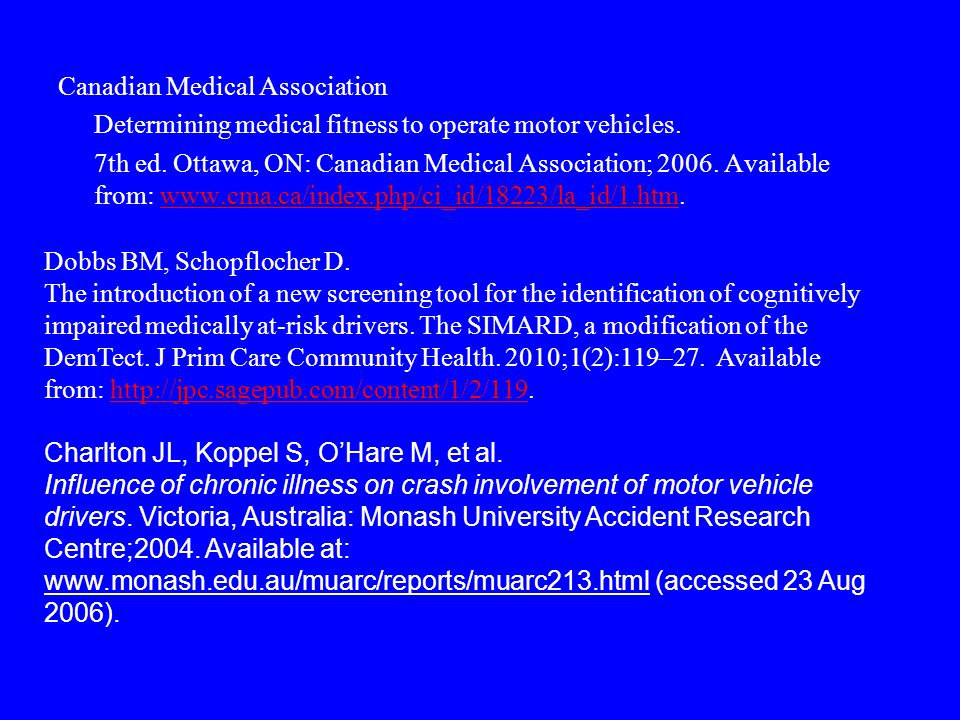 Canadian Medical Association Determining medical fitness to operate motor vehicles. 7th ed. Ottawa, ON: Canadian Medical Association; 2006. Available from: www.cma.ca/index.php/ci_id/18223/la_id/1.htm.