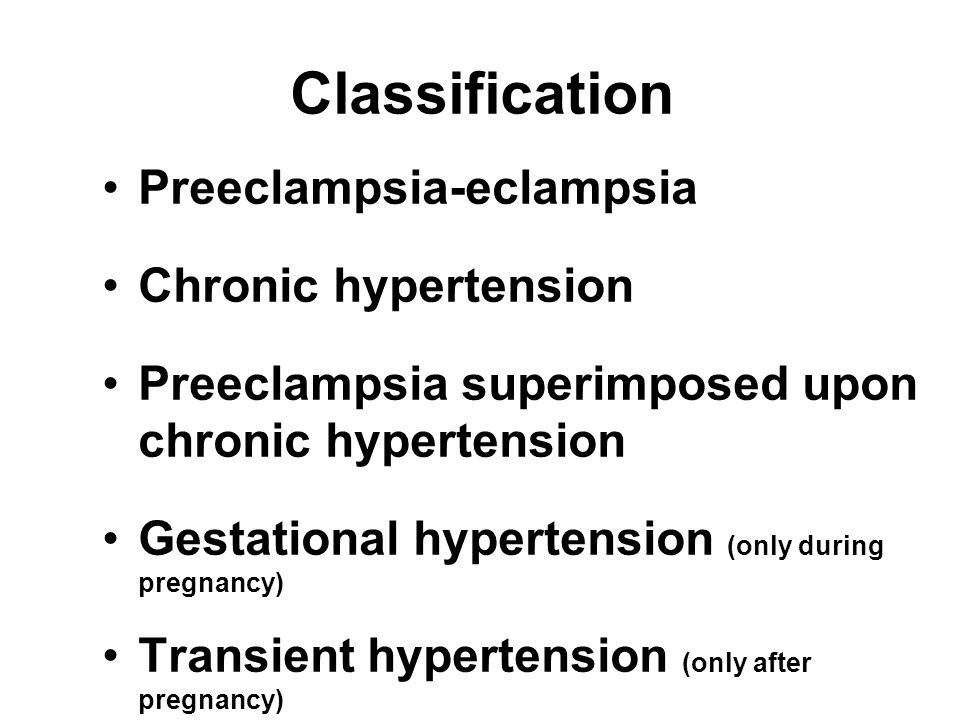 Classification Preeclampsia-eclampsia Chronic hypertension