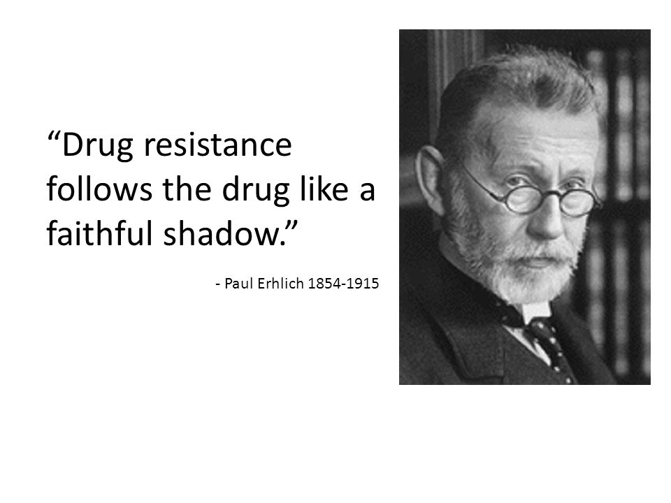 Drug resistance follows the drug like a faithful shadow.