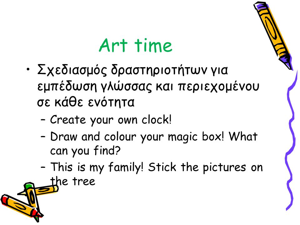 Art time Σχεδιασμός δραστηριοτήτων για εμπέδωση γλώσσας και περιεχομένου σε κάθε ενότητα. Create your own clock!
