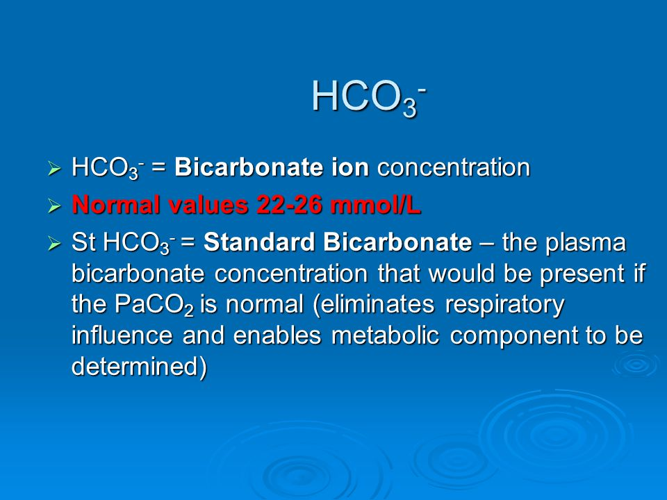 HCO3- HCO3- = Bicarbonate ion concentration Normal values 22-26 mmol/L