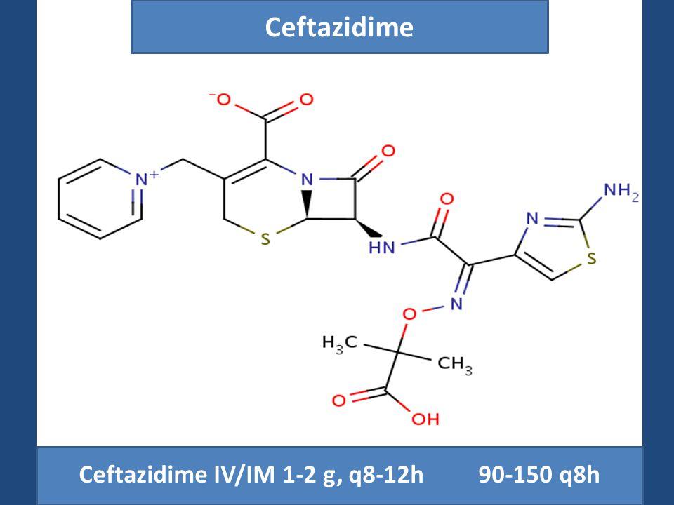 Ceftazidime IV/IM 1-2 g, q8-12h 90-150 q8h