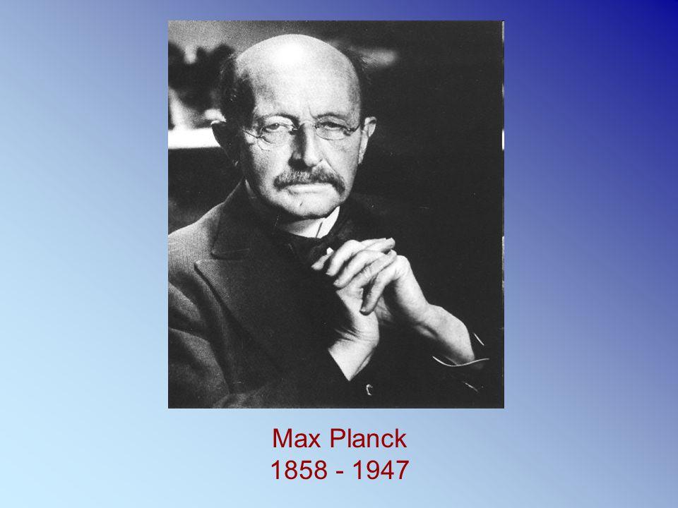 Max Planck 1858 - 1947