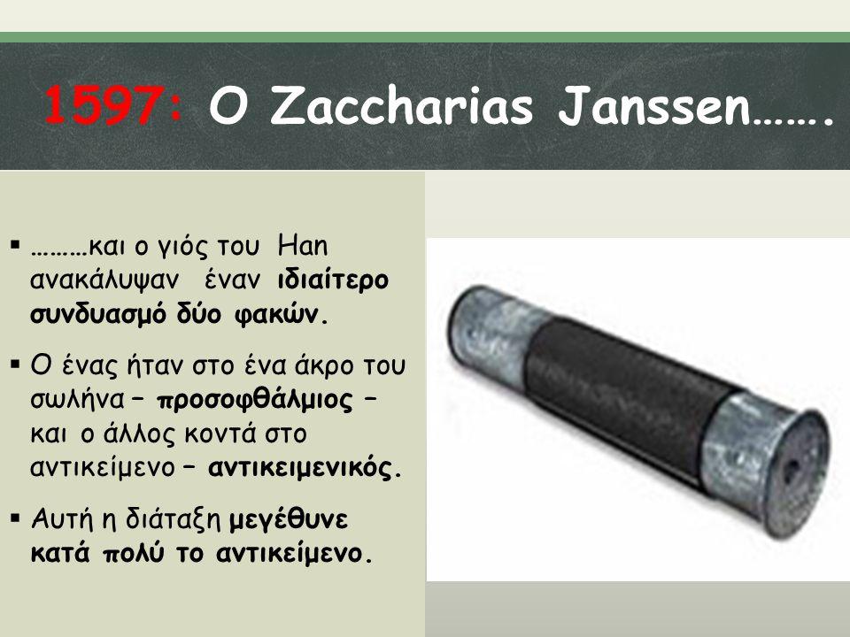 1597: Ο Zaccharias Janssen…….