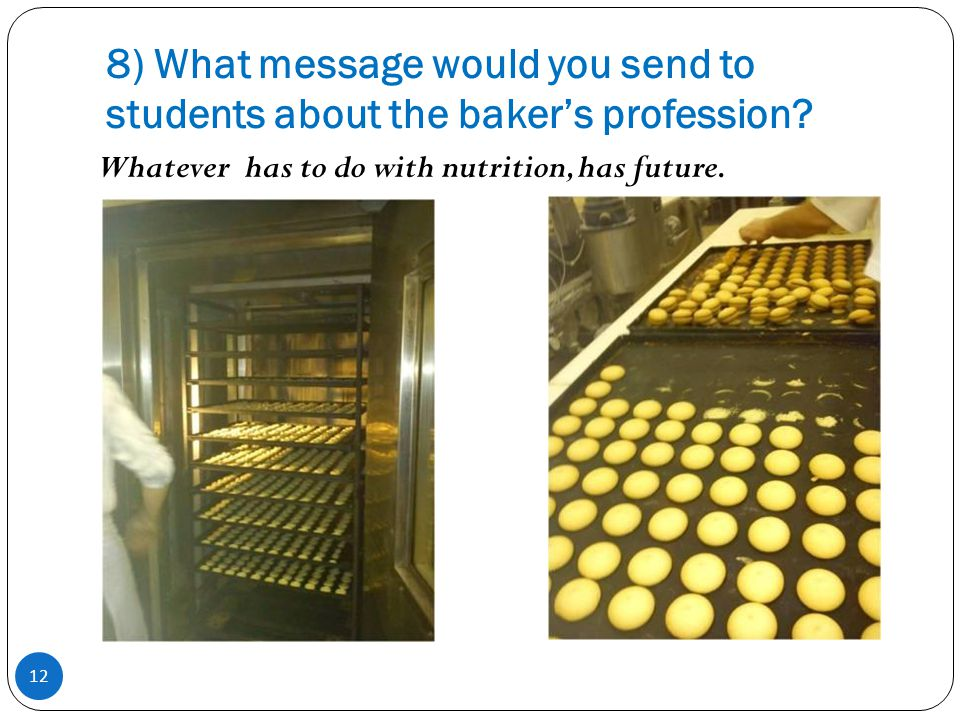8) What message would you send to students about the baker's profession