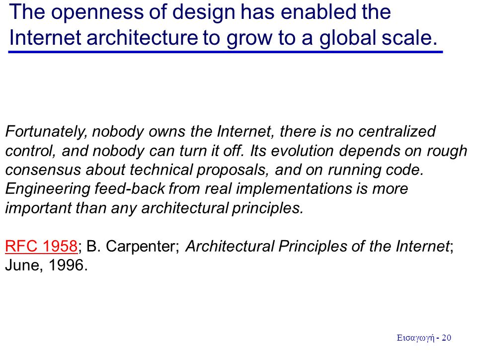 The openness of design has enabled the Internet architecture to grow to a global scale.