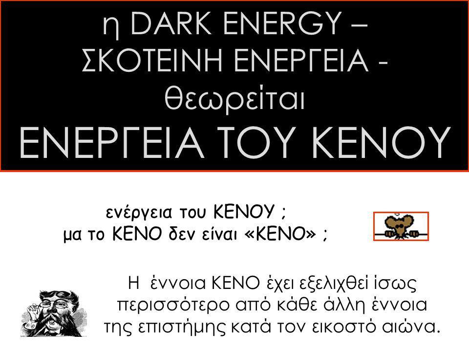 ΕΝΕΡΓΕΙΑ ΤΟΥ ΚΕΝΟΥ η DARK ENERGY – ΣΚΟΤΕΙΝΗ ΕΝΕΡΓΕΙΑ - θεωρείται