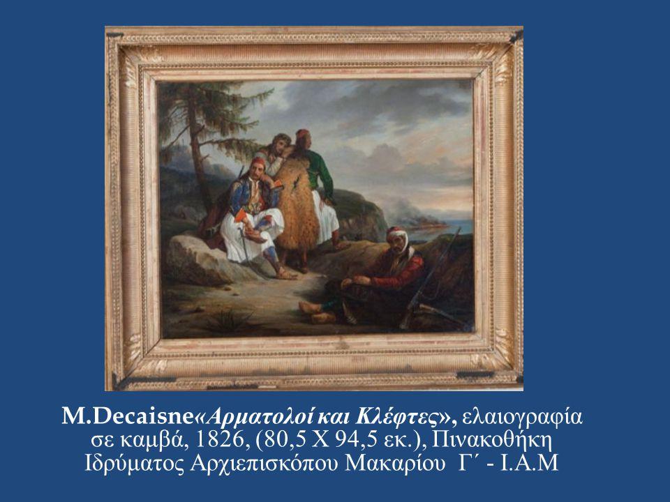 M.Decaisne«Αρματολοί και Κλέφτες», ελαιογραφία σε καμβά, 1826, (80,5 X 94,5 εκ.), Πινακοθήκη Ιδρύματος Αρχιεπισκόπου Μακαρίου Γ΄ - Ι.Α.Μ