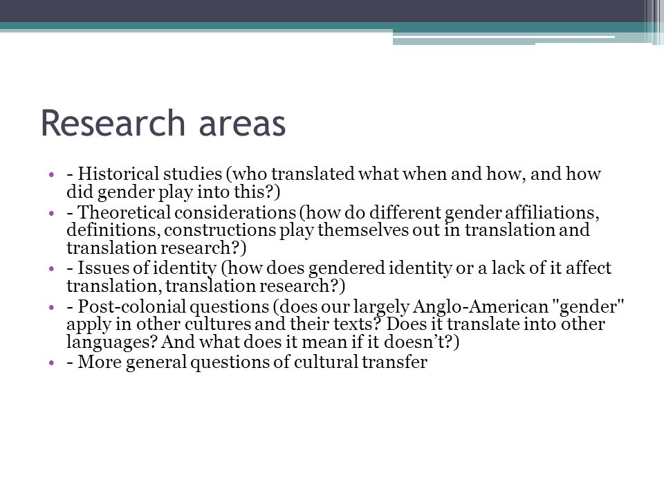 Research areas - Historical studies (who translated what when and how, and how did gender play into this )