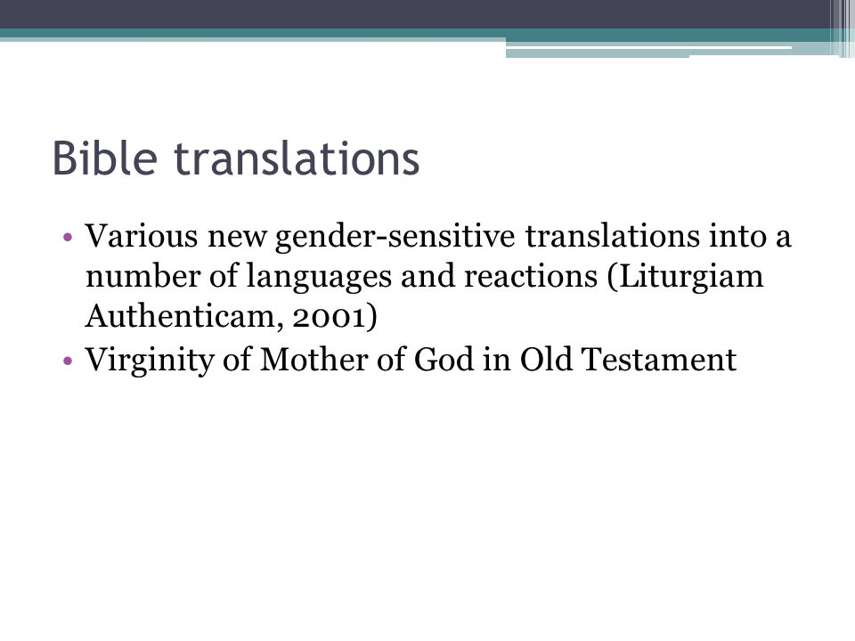 Bible translations Various new gender-sensitive translations into a number of languages and reactions (Liturgiam Authenticam, 2001)