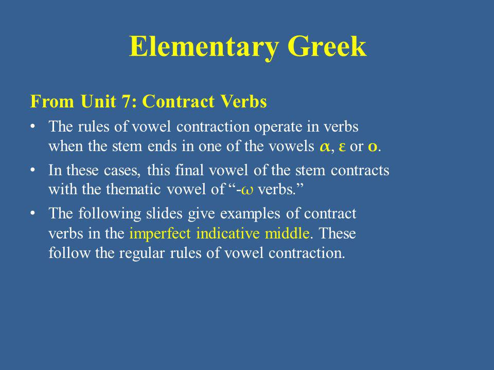 Elementary Greek From Unit 7: Contract Verbs