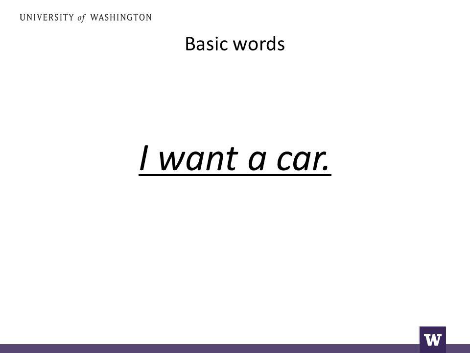 Basic words I want a car.