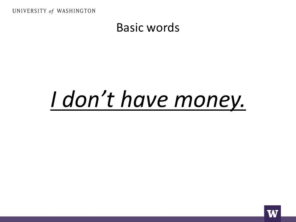Basic words I don't have money.