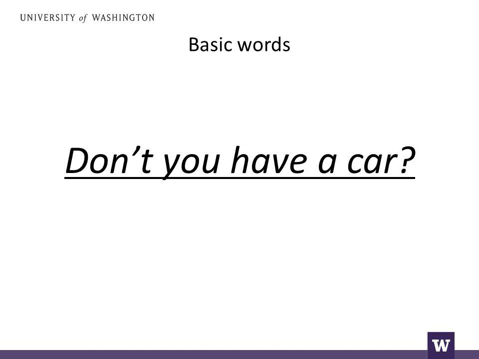Basic words Don't you have a car