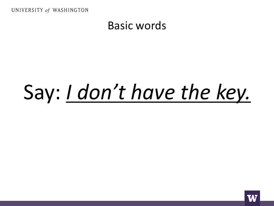 Say: I don't have the key.