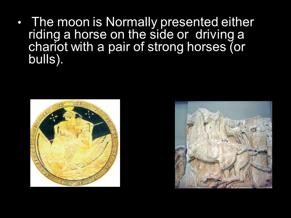The moon is Normally presented either riding a horse on the side or driving a chariot with a pair of strong horses (or bulls).