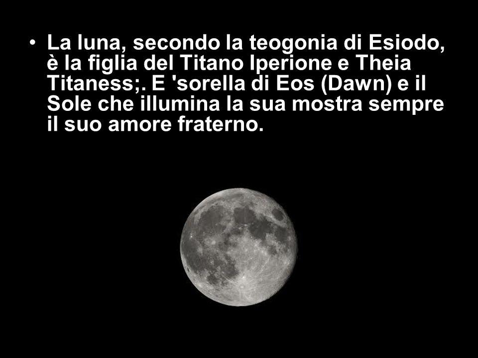 La luna, secondo la teogonia di Esiodo, è la figlia del Titano Iperione e Theia Titaness;. E sorella di Eos (Dawn) e il Sole che illumina la sua mostra sempre il suo amore fraterno.