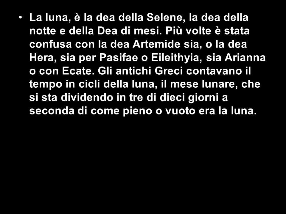 La luna, è la dea della Selene, la dea della notte e della Dea di mesi