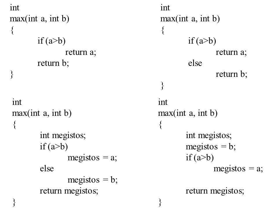 int max(int a, int b) { if (a>b) return a; return b; } int. max(int a, int b) { if (a>b) return a;