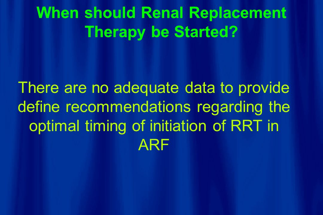 When should Renal Replacement Therapy be Started