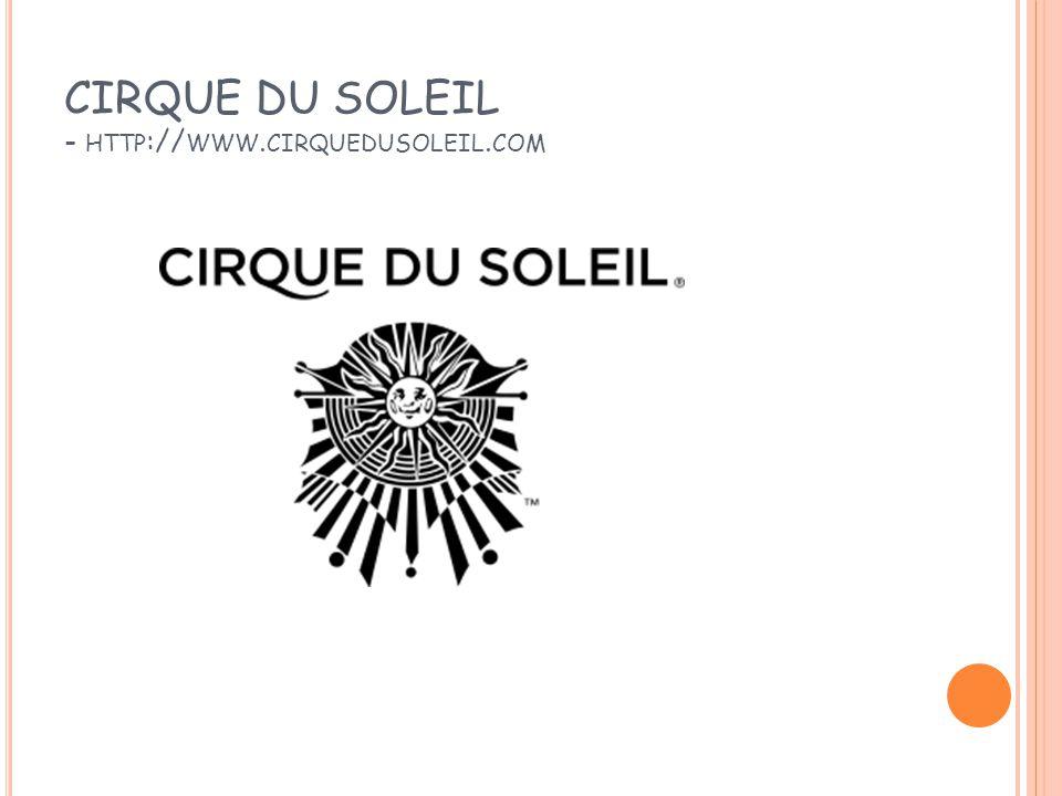 CIRQUE DU SOLEIL - http://www.cirquedusoleil.com