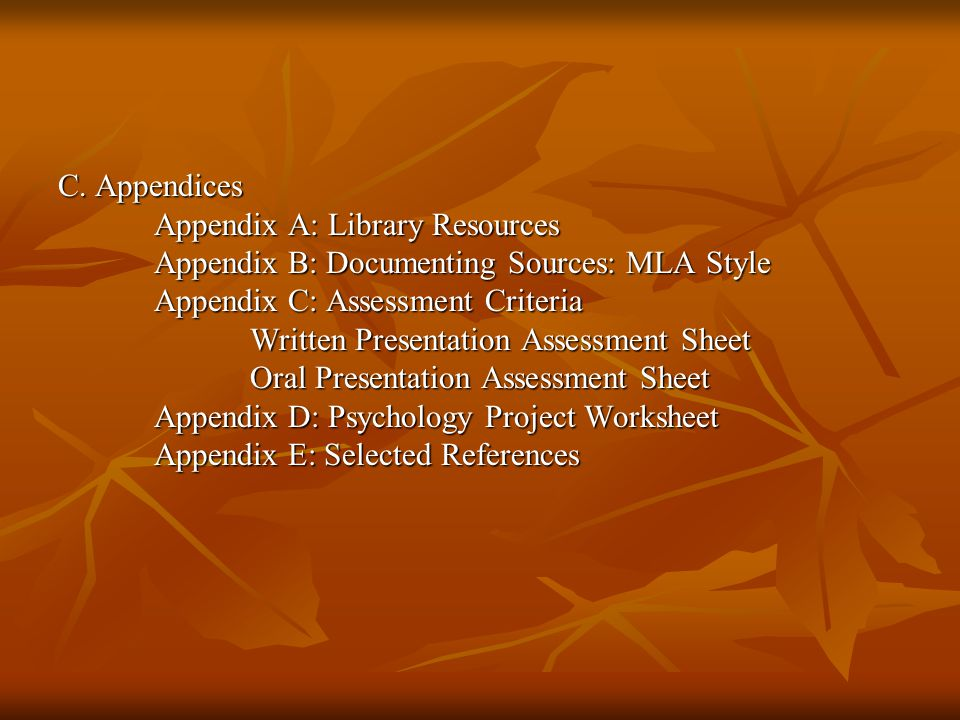C. Appendices Appendix A: Library Resources. Appendix B: Documenting Sources: MLA Style. Appendix C: Assessment Criteria.